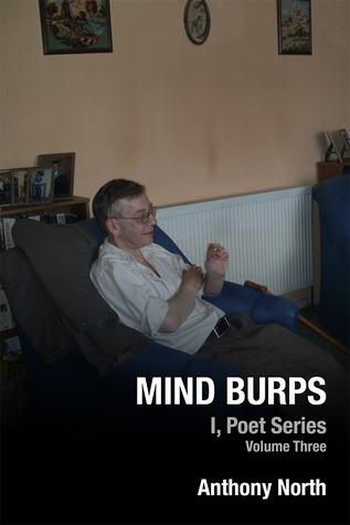 Mind Burps - I, Poet Series, Vol 3  by  Anthony   North