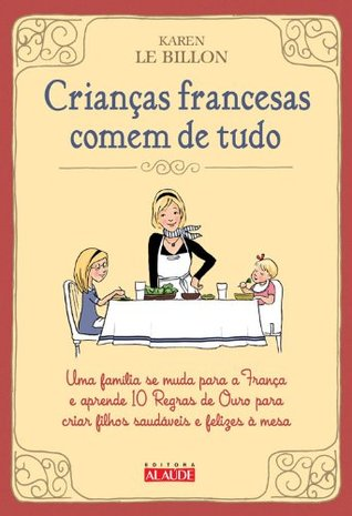 Crianças francesas comem de tudo  by  Karen Le Billon