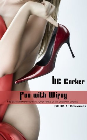 Fun with Wifey Book 1:Beginnings BC Corker