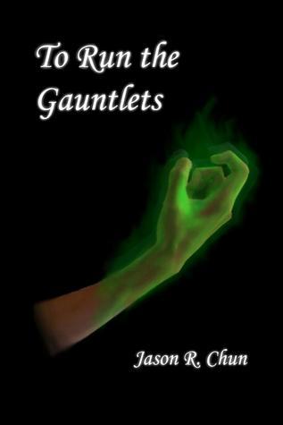 To Run the Gauntlets Jason R. Chun