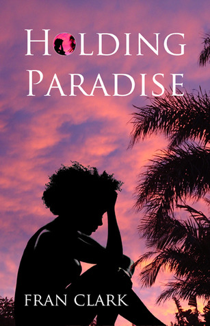 Holding Paradise by Fran Clark