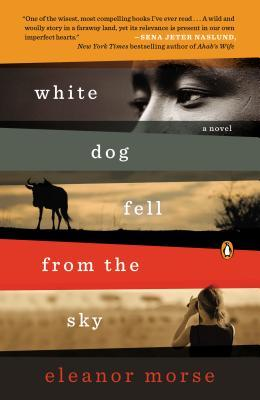 White Dog Fell from the Sky: A Novel