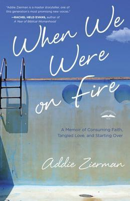 When We Were On Fire by Addie Zierman