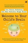 Welcome to Your Child's Brain : Cara Pikiran Berkembang dari Masa Pembuahan Hingga Kuliah