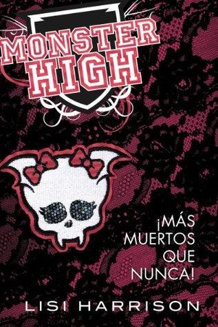 ¡Más muertos que nunca! (Monster High #4)