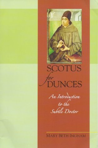 Scotus for Dunces: An Introduction to the Subtle Doctor  by  Mary Beth Ingham