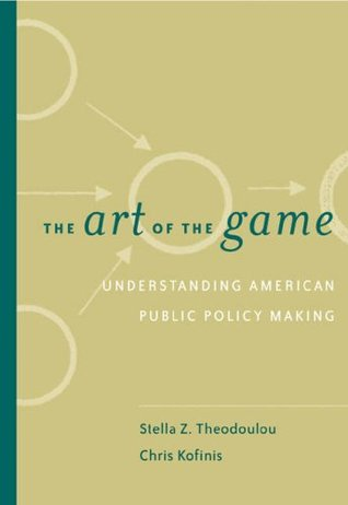 The Art of the Game: Understanding Public Policy  by  Stella Z. Theodoulou