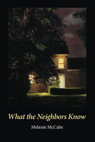 What the Neighbors Know by Melanie McCabe