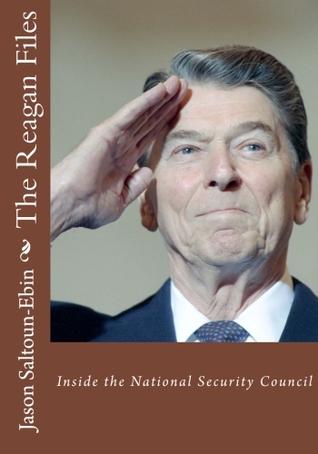 The Reagan Files: Inside The National Security Council (2nd Edition) Jason Saltoun-Ebin