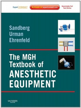 The MGH Textbook of Anesthetic Equipment: Expert Consult Warren Sandberg