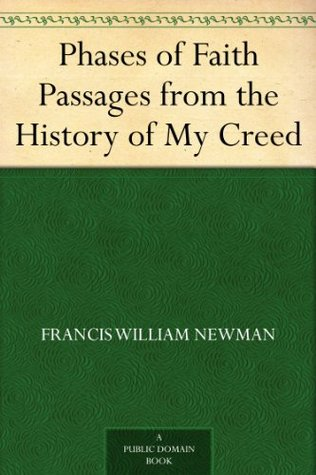 Phases of Faith Passages from the History of My Creed  by  Francis William Newman
