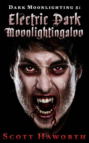 Dark Moonlighting 5: Electric Dark Moonlightingaloo (Dark Moonlighting, #5)  by  Scott Haworth