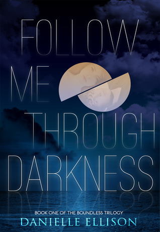 Follow Me Through Darkness (The Boundless Trilogy, #1)