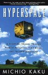 Hyperspace: A Scientific Odyssey Through Parallel Universe, Time Warps, and the 10th Dimension
