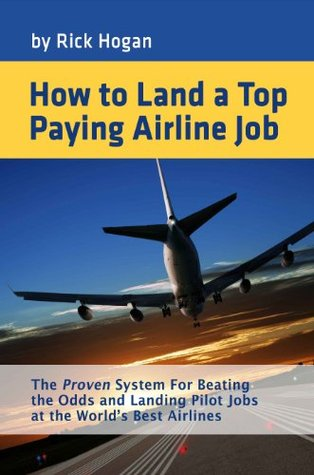 How To Land A Top Paying Airline Job  by  Rick Hogan