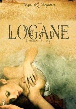 Cœur à vif (Logane, #2)  by  Angie L. Deryckere