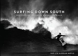 Surfing Down South - Discovering Yallingup & Margaret River  by  Sue-Lyn Aldrian-Moyle