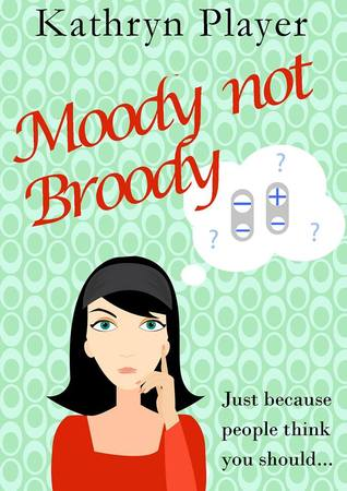 Moody not Broody