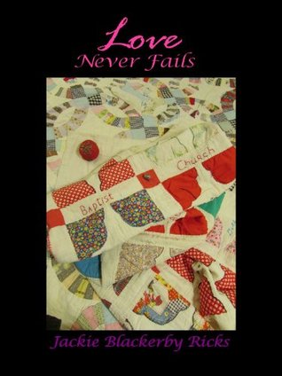 Love Never Fails  by  Jackie Ricks