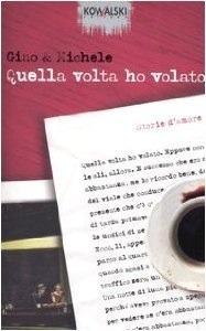 Quella volta ho volato: Storie damore Gino Vignali