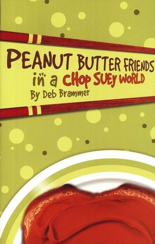 Peanut Butter Friends In A Chop Suey World by Deb Brammer