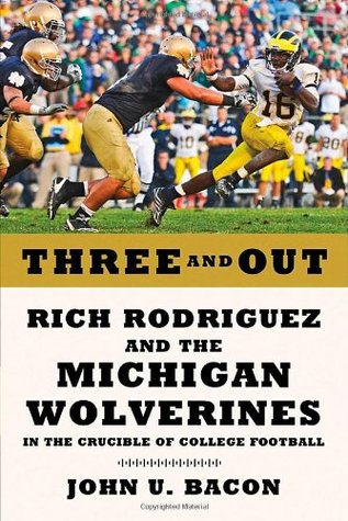 Three and Out: Rich Rodriguez and the Michigan Wolverines in the Crucible of College Football (2011)