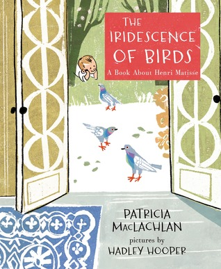 The Iridescence of Birds: A Book About Henri Matisse
