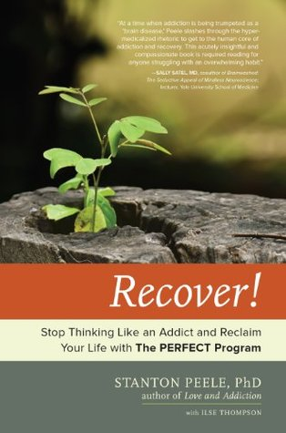 Recover!: Stop Thinking Like an Addict and Reclaim Your Life with The PERFECT Program [TM] Stanton Peele
