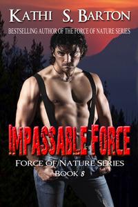 Impassable Force (Force of Nature, #8) Kathi S. Barton