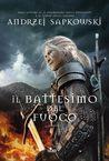 Il battesimo del fuoco (La saga di Geralt di Rivia, #5)