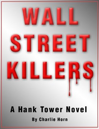 WALL STREET KILLERS: A Hank Tower Novel (Volume 1) Charlie Horn by Charlie Horn