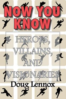 Now You Know Heroes, Villains, and Visionaries: Now You Know Pirates / Now You Know Royalty / Now You Know Canadas Heroes / Now You Know the Bible  by  Doug Lennox