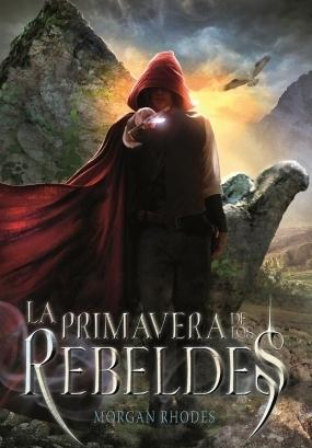 La Primavera de los Rebeldes (La Caída de los Reinos, #2)