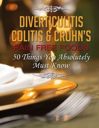 50 Things You Absolutely Must Know: Pain Free Foods: Part II of III  by  Michael Hohlweg