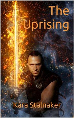 The Uprising  by  Kara Stalnaker