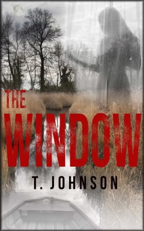The Window: A Mysteries and Thrillers Novella T. Johnson