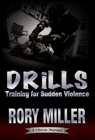 Drills: Training For Sudden Violence Rory Miller