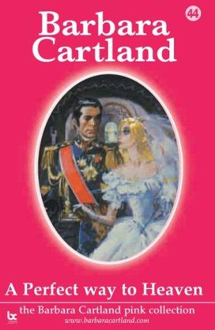 44. A Perfect Way To Heaven Barbara Cartland
