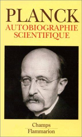 Autobiographie scientifique et derniers écrits Max Planck