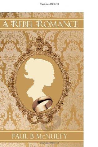 A Rebel Romance  by  Paul B McNulty