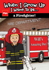 When I Grow Up I Want To Be...a Firefighter! (When I Grow Up I Want To Be...)
