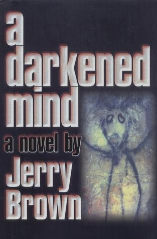 A Darkened Mind  by  Jerry Brown