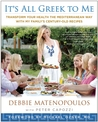 It's All Greek to Me: Transform Your Health the Mediterranean Way with My Family's Century-Old Recipes