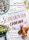 Tina Nordström�s Scandinavian Cooking: Simple Recipes for Home-Style Scandinavian Cuisine