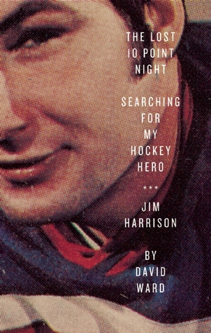 The Lost 10 Point Night: Searching for My Hockey Hero . . . Jim Harrison
