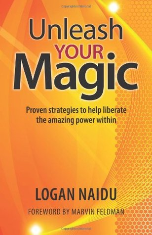 Unleash Your Magic: Proven Strategies to Help Liberate the Amazing Power Within  by  Logan Naidu