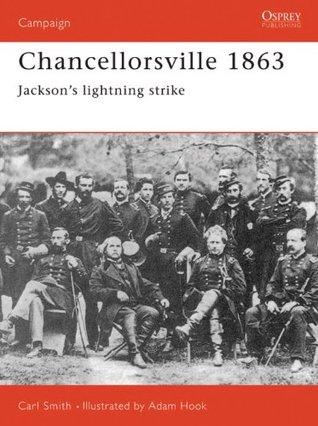Chancellorsville 1863: Jacksons Lightning Strike Carl Smith