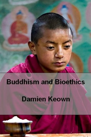 Buddhism and Bioethics  by  Damien Keown