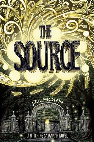 The Source (Witching Savannah, #2)  - J.D. Horn