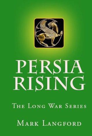 Persia Rising (The Long War Series) Mark Langford